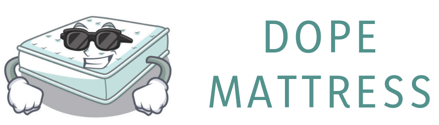 Dope Mattress – Your Assistant to Pick the Right Mattress